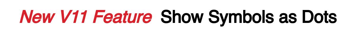 New V11 Feature Show Symbols as Dots