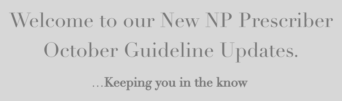 Welcome to our New NP Prescriber October Guideline Updates.…Keeping you in the know